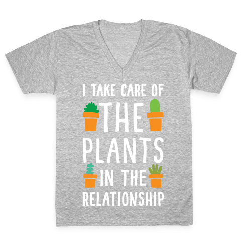 I Take Care Of The Plants In The Relationship V-Neck Tee Shirt
