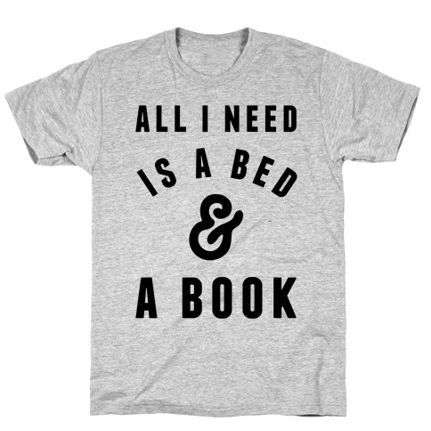 All I Need Is A Bed And A Book T-Shirt