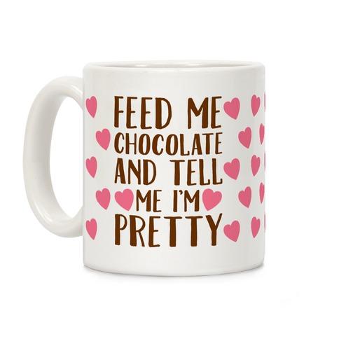 Feed Me Chocolate and Tell Me I'm Pretty Coffee Mug