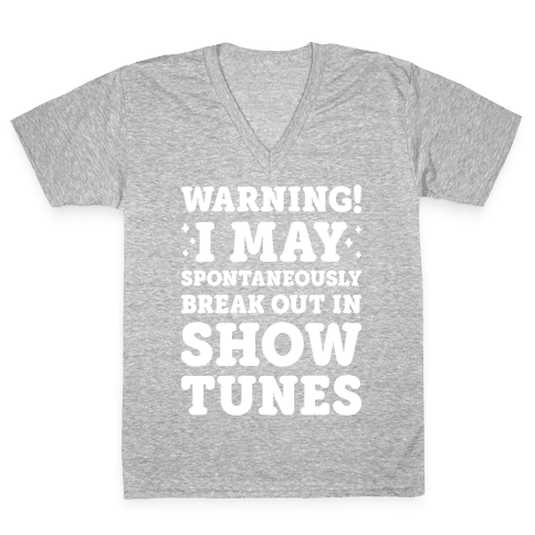 Warning! I May Spontaneously Break Out In Show Tunes V-Neck Tee Shirt