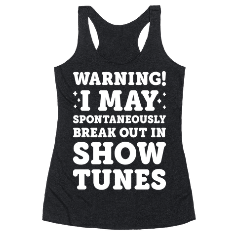 Warning! I May Spontaneously Break Out In Show Tunes Racerback Tank Top