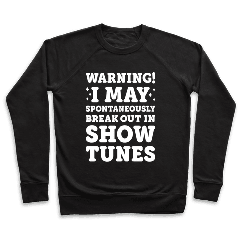 Warning! I May Spontaneously Break Out In Show Tunes Pullover