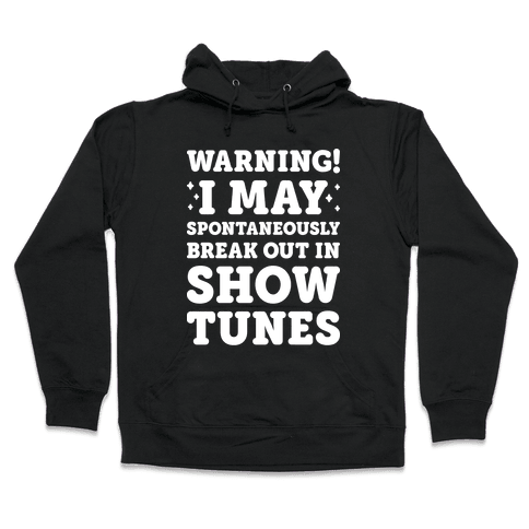 Warning! I May Spontaneously Break Out In Show Tunes Hooded Sweatshirt