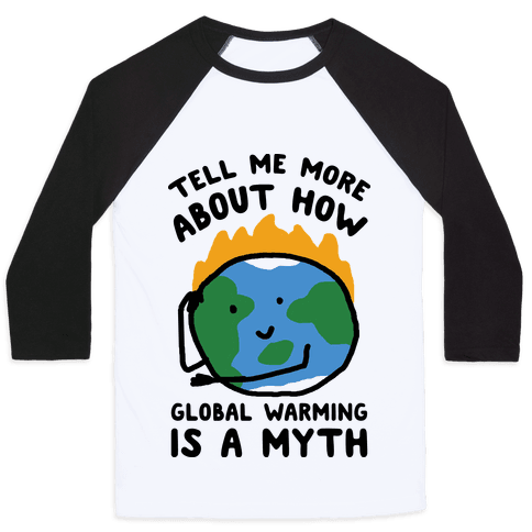 Tell Me More About How Global Warming Is A Myth Baseball Tee