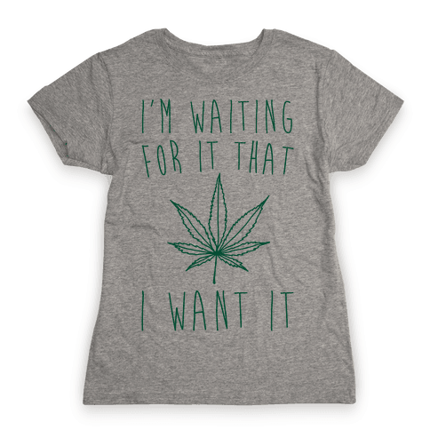 I'm Waiting For It That Green light I Want It Parody  Womens T-Shirt