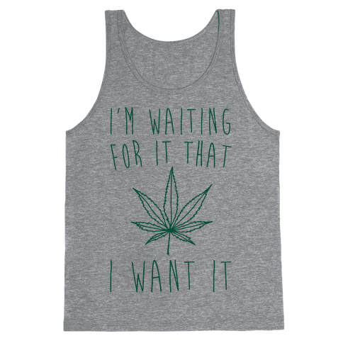 I'm Waiting For It That Green light I Want It Parody  Tank Top