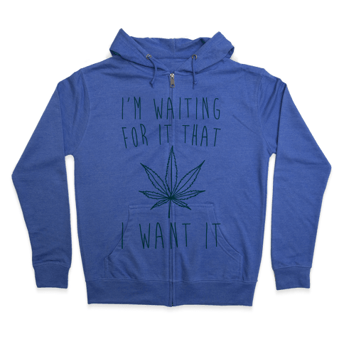 I'm Waiting For It That Green light I Want It Parody  Zip Hoodie