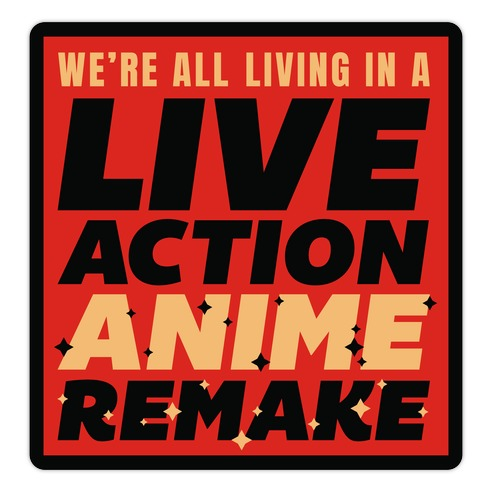 We're All Living In A Live Action Anime Remake Die Cut Sticker