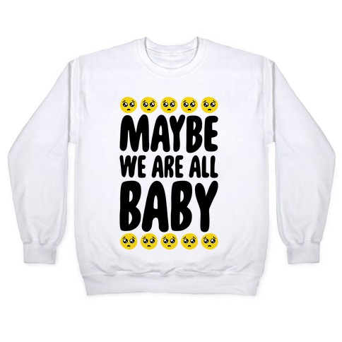 Maybe We Are All Baby Pullover