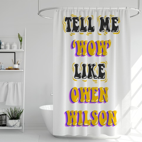 Tell Me Wow Like Owen Wilson Shower Curtain