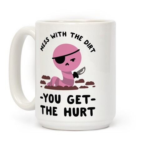 Mess With My Dirt You Get The Hurt Coffee Mug