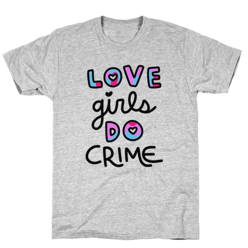 Love Girls Do Crime T-Shirt