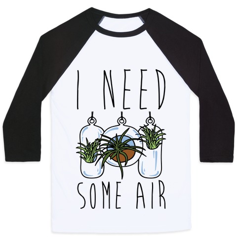 I Need Some Air (Air Plant) Baseball Tee