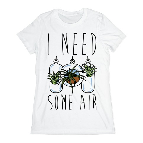 I Need Some Air (Air Plant) Womens T-Shirt