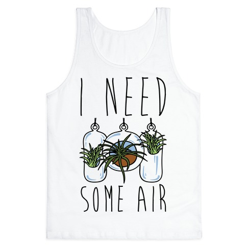 I Need Some Air (Air Plant) Tank Top