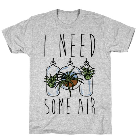 I Need Some Air (Air Plant) T-Shirt