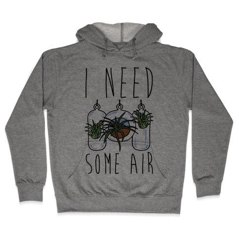I Need Some Air (Air Plant) Hooded Sweatshirt