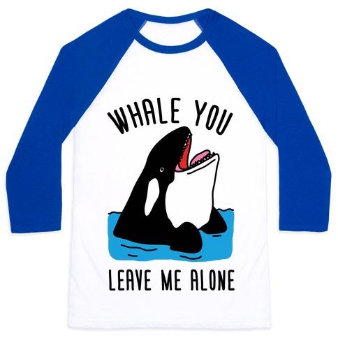 Whale You Leave Me Alone Baseball Tee