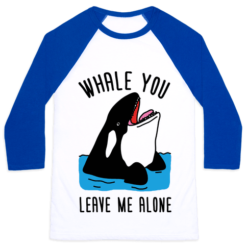 Whale You Leave Me Alone Baseball Tee