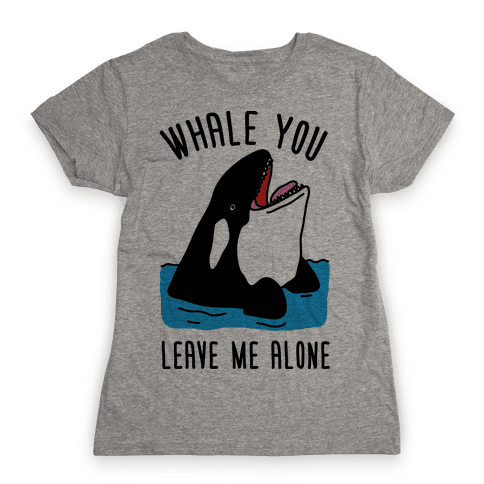 Whale You Leave Me Alone Womens T-Shirt