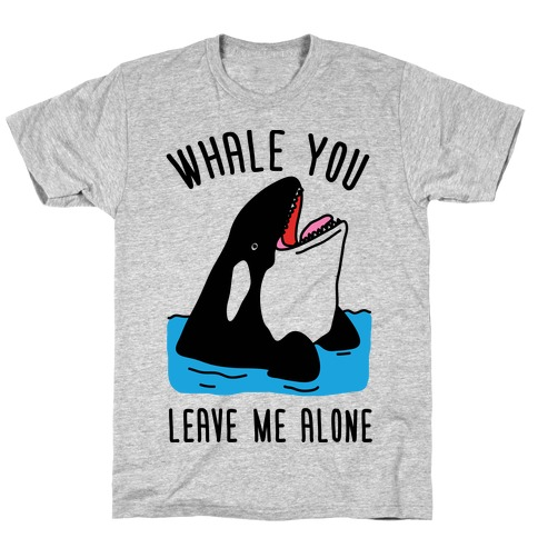 Whale You Leave Me Alone T-Shirt