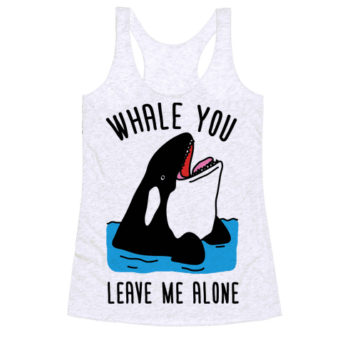 Whale You Leave Me Alone Racerback Tank Top