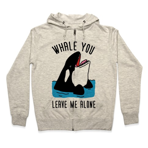 Whale You Leave Me Alone Zip Hoodie