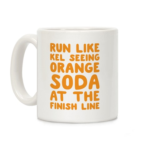 Run Like Kel Seeing Orange Soda At The Finish Line Coffee Mug