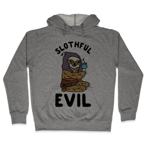 Slothful Evil Hooded Sweatshirt
