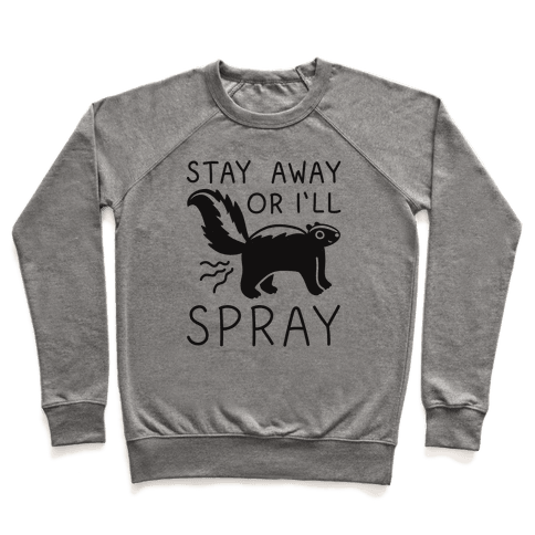 Stay Away Or I'll Spray Pullover