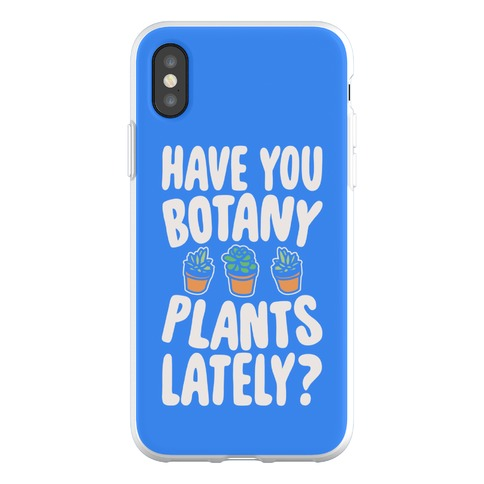 Have You Botany Plants Lately Phone Flexi-Case