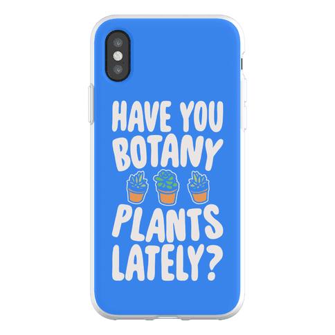 Have You Botany Plants Lately Phone Flexi-Case