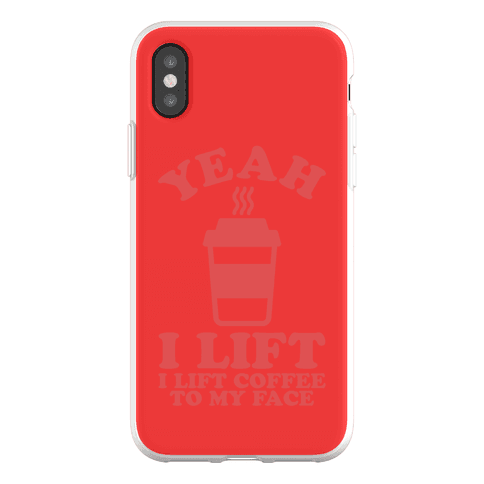 Yeah, I Lift, Coffee To My Face Phone Flexi-Case