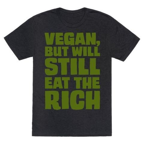 Vegan But Will Still Eat The Rich White Print T-Shirt