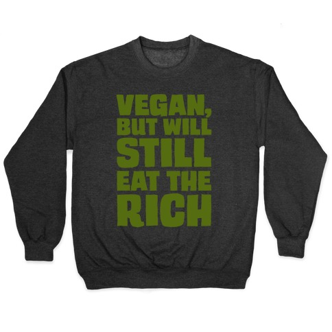 Vegan But Will Still Eat The Rich White Print Pullover