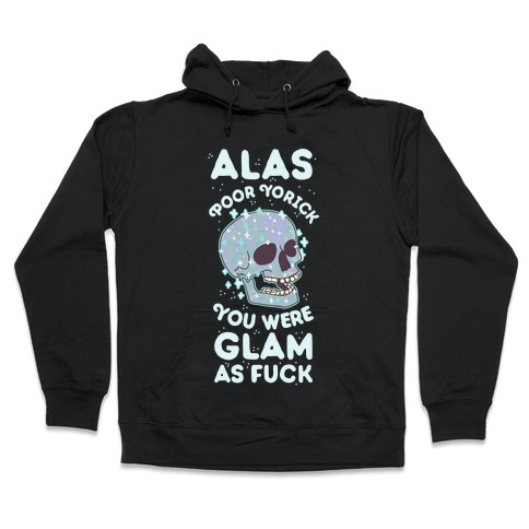 Alas Poor Yorick You Were Glam as F*** Hooded Sweatshirt
