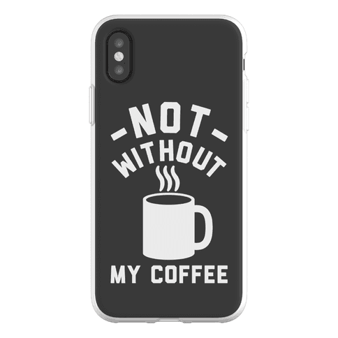 Not Without My Coffee Phone Flexi-Case