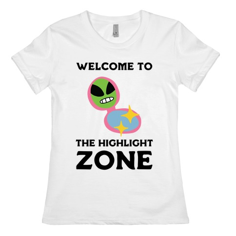Welcome to The Highlight Zone Womens T-Shirt