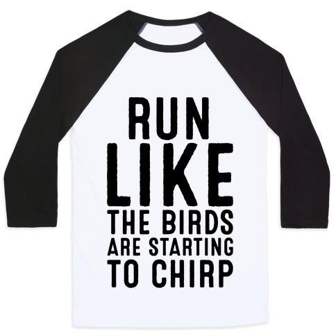 Run Like The Birds Are Starting To Chirp Parody Baseball Tee