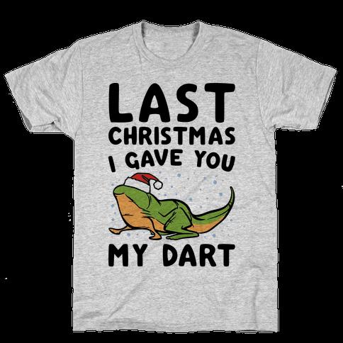 Last Christmas I Have You My Dart Parody Mens T-Shirt