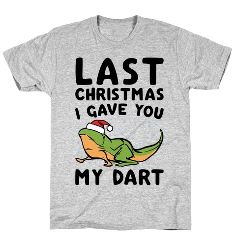 Last Christmas I Have You My Dart Parody Mens T-Shirt