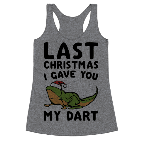 Last Christmas I Have You My Dart Parody Racerback Tank Top