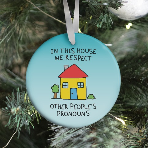In This House We Respect Other People's Pronouns Ornament