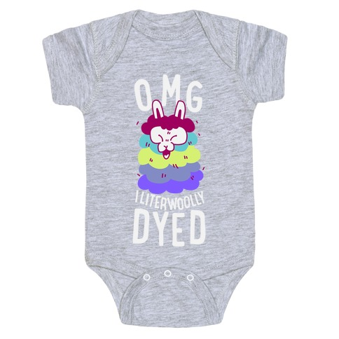 OMG I literwoolly dyed Baby Onesy