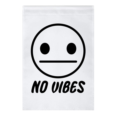 No Vibes Garden Flag