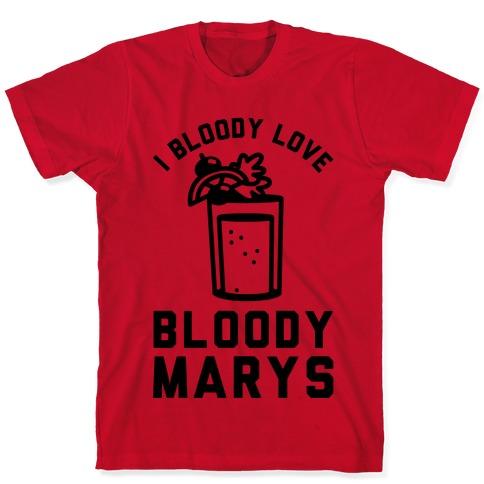 I Bloody Love Bloody Marys T-Shirt