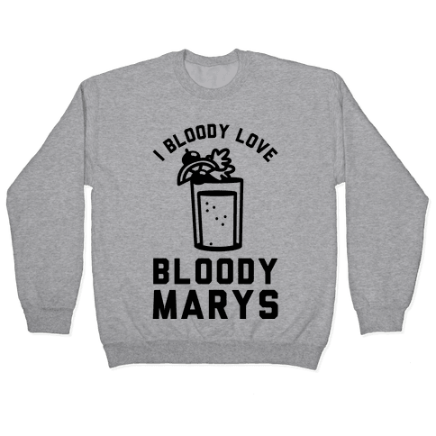 I Bloody Love Bloody Marys Pullover