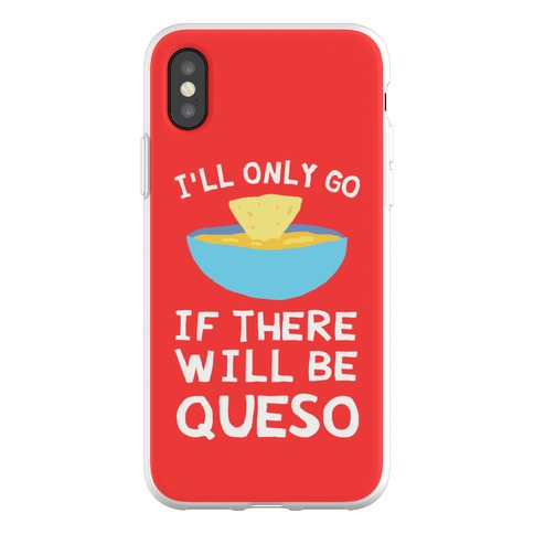 I'll Only Go If There Will Be Queso Phone Flexi-Case