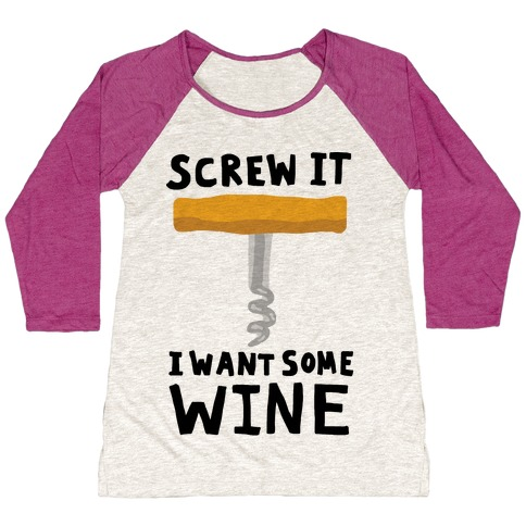 Screw It I Want Some Wine Baseball Tee