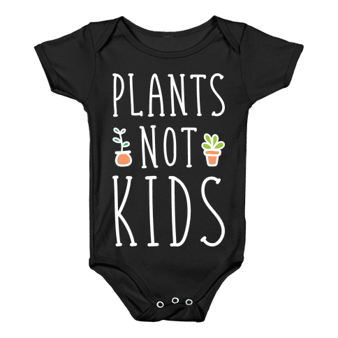 Plants Not Kids (White) Baby Onesy